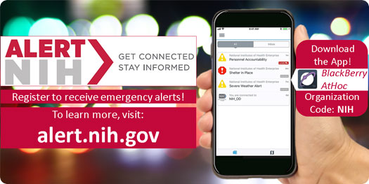 AlertNIH. Slogan: Get Connected. Stay Informed. Register to receive emergency alerts! Click to learn more.