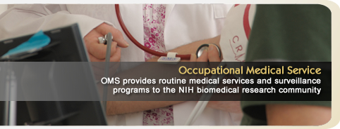 Occupational Medical Service: OMS provides routine medical services and surveillance programs to the NIH biomedical research community