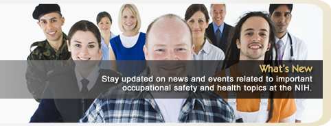 What's New - Stay updated on the news and events related to important occupational safety and health topics at the NIH.